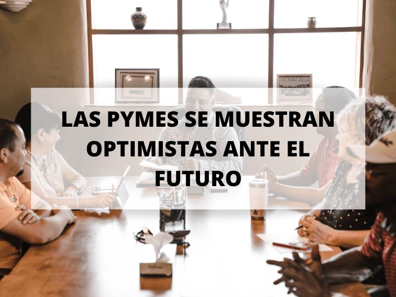 El 47% de las pymes se muestran optimistas ante el futuro