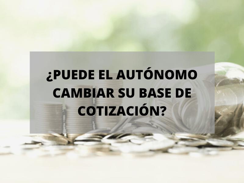 ¿Puede cambiar el autónomo su base de cotización?