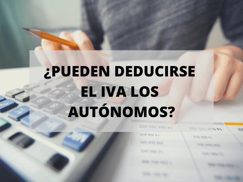 ¿Puedo deducirme el IVA si soy autónomo?