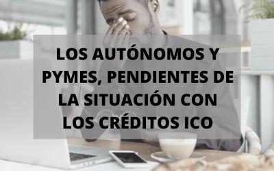 450.000 autónomos y pymes pendientes de los créditos ICO
